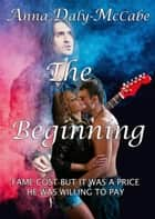 The Beginning - Glam Metal, #1 ebook by Anna Daly-McCabe