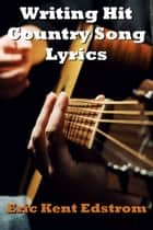 Writing Hit Country Song Lyrics ebook by Eric Edstrom
