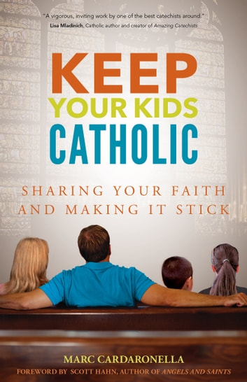 Keep Your Kids Catholic - Sharing Your Faith and Making It Stick ebook by Marc Cardaronella