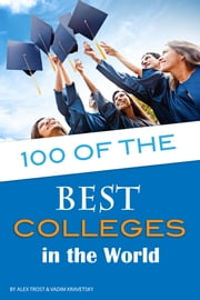 100 of the Best Colleges in the World ebook by Alex Trost/Vadim Kravetsky