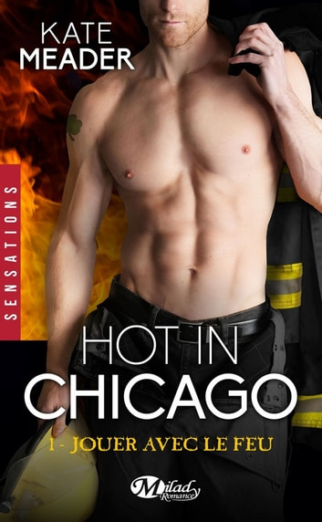 Jouer avec le feu - Hot in Chicago, T1 eBook by Kate Meader