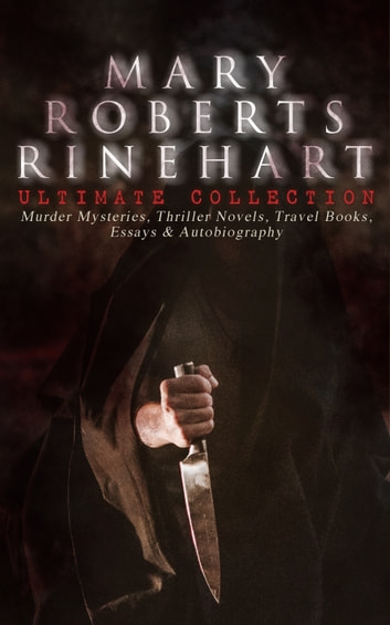 MARY ROBERTS RINEHART Ultimate Collection: Murder Mysteries, Thriller  Novels, Travel Books, Essays & Autobiography