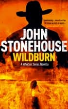 Wildburn - A Whicher Series Novella ebook by John Stonehouse