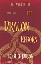 The Dragon Reborn - Book 3 of the Wheel of Time ebook by Robert Jordan