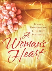 A Woman's Heart - Tender Thoughts on Life's Best Blessings ebook by Ellyn Sanna