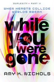 While You Were Gone (Duplexity, Part II) ebook by Amy K. Nichols