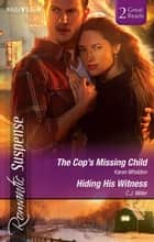 The Cop's Missing Child/Hiding His Witness 電子書 by Karen Whiddon, C.j. Miller
