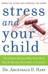 Stress and Your Child ebook by Archibald Hart