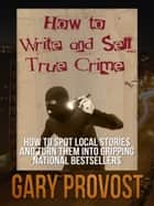 How to Write & Sell True Crime ebook by Gary Provost