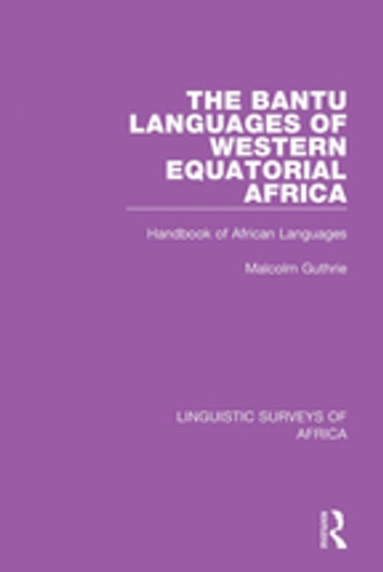 The Bantu Languages of Western Equatorial Africa - Handbook of African Languages ebook by Malcolm Guthrie