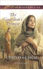The Guardian's Promise (Mills & Boon Love Inspired Historical) ebook by Christina Rich