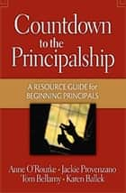 Countdown to the Principalship ebook by Tom Bellamy,Jackie Provenzano,Anne O' Rourke