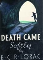 Death Came Softly ebook by E. C. R. Lorac