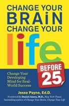 Change Your Brain, Change Your Life (Before 25) ebook by Jesse Payne