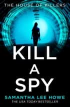 Kill a Spy (The House of Killers, Book 3) ebook by Samantha Lee Howe