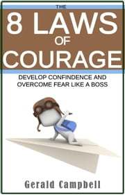 Courage: The 8 Laws of Courage - The 8 Laws of Self Improvement ebook by Kobo.Web.Store.Products.Fields.ContributorFieldViewModel