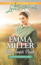 The Amish Bride (Mills & Boon Love Inspired) (Lancaster Courtships, Book 1) ebook by Emma Miller