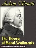 The Theory Of Moral Sentiments (Mobi Classics) ebook by Adam Smith