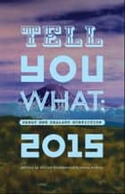 Tell You What - Great New Zealand Nonfiction 2015 ebook by Susanna Andrew, Jolisa Gracewood