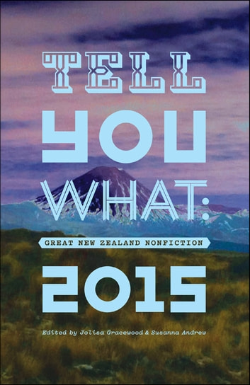 Tell You What - Great New Zealand Nonfiction 2015 ebook by