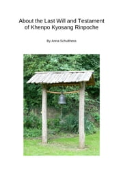 About the Last Will and Testament of Khenpo Kyosang Rinpoche ebook by Anna Schulthess
