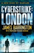 Cyberstrike: London ebook by James Barrington, Richard Benham