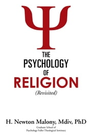 The Psychology of Religion - Revisited ebook by H. Newton Malony, Mdiv, PhD