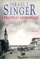 I fratelli Ashkenazi ebook by Israel J. Singer