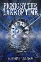 Picnic by the Lake of Time ebook by Katherine Tomlinson