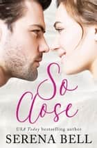 So Close ebook by Serena Bell