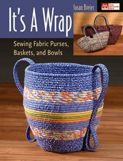 It's a Wrap - Sewing Fabric Purses, Baskets, and Bowls ebook by Susan Breier