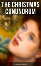 The Christmas Conundrum (20 Thrillers in One Edition) - Murder Mysteries & Intriguing Stories of Suspense, Horror and Thrill for the Holidays ebook by Arthur Conan Doyle, Wilkie Collins, Nathaniel Hawthorne,...