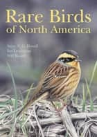 Rare Birds of North America ebook by Steve N. G. Howell, Ian Lewington, Will Russell