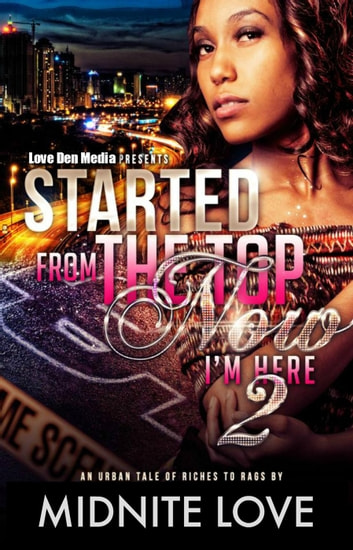 Started From The Top Now I'm Here 2 - Started From The Top, #2 ebook by Midnite Love