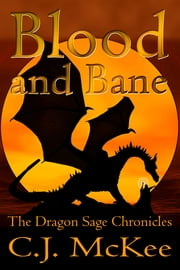 Blood and Bane: The Dragon Sage Chronicles ebook by CJ McKee