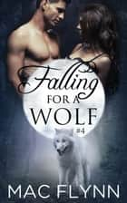 Falling For A Wolf #4 ebook by Mac Flynn