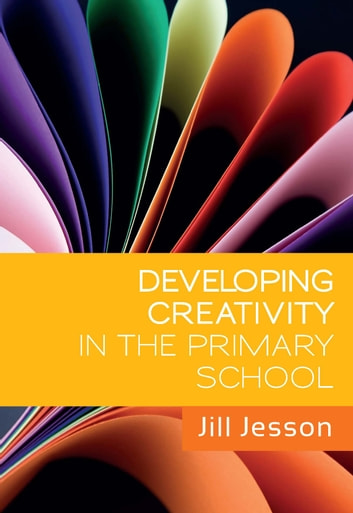 Developing Creativity In The Primary School ebook by Jill Jesson