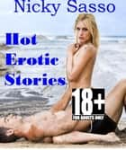 Hot Erotic Stories: Erotic story collection ebook by Nicky Sasso