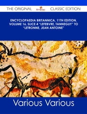 "Encyclopaedia Britannica, 11th Edition, Volume 16, Slice 4 ""Lefebvre, Tanneguy"" to ""Letronne, Jean Antoine"" - The Original Classic Edition ebook by Various"