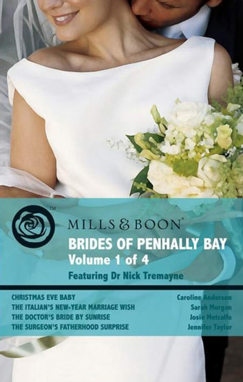 Brides of Penhally Bay - Vol 1: Christmas Eve Baby / The Italian's New-Year Marriage Wish / The Doctor's Bride By Sunrise / The Surgeon's Fatherhood Surprise (Mills & Boon Romance) ebook by Caroline Anderson,Sarah Morgan,Josie Metcalfe,Jennifer Taylor