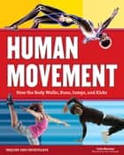 Human Movement - How the Body Walks, Runs, Jumps, and Kicks ebook by Carla Mooney, Samuel Carbaugh
