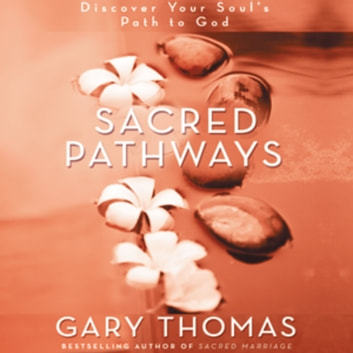 Sacred Pathways - Discover Your Soul's Path to God audiobook by Gary L. Thomas