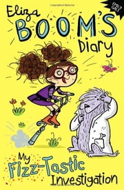 My Fizz-Tastic Investigation - Eliza Boom's Diary ebook by Emily Gale
