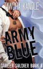 Army Blue - A Career Soldier Wedding ebook by Tawdra Kandle