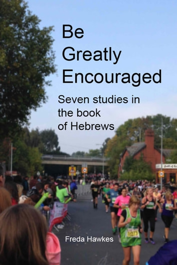 Be Greatly Encouraged: Seven Studies In The Book Of Hebrews ebook by Freda Hawkes