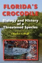 Florida's Crocodile: Biology and History of a Threatened Species ebook by Charles LeBuff