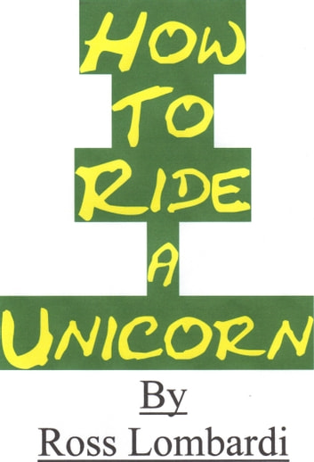 How To Ride A Unicorn ebook by Ross Lombardi