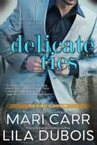 Delicate Ties ebook by Mari Carr, Lila Dubois