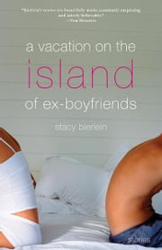 A Vacation on the Island of Ex-Boyfriends ebook by Stacy Bierlein