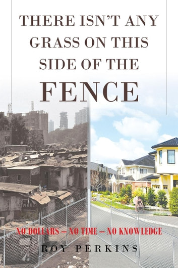 There Isn't Any Grass on This Side of the Fence ebook by Roy D Perkins